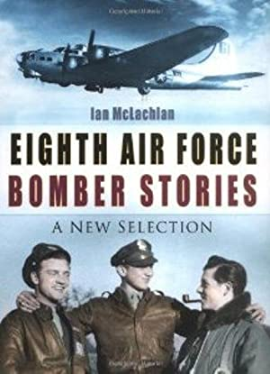 Eighth Air Force Bomber Stories: A New Selection
