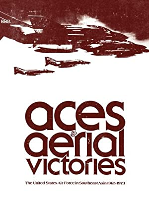 Aces & aerial victories;: The United States Air Force in Southeast Asia 1965-1973