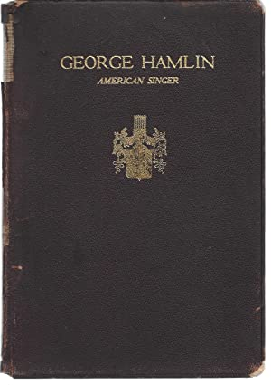 George Hamlin, American Singer 1868-1923 A Resume: Trott, Josephine (Compiler)
