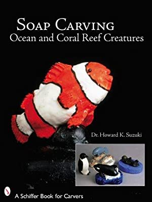 Soap Carving Ocean and Coral Reef Creatures (Schiffer Book for Carvers): Suzuki, Howard K.