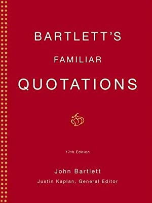 Bartlett's Familiar Quotations: Bartlett, John; Kaplan,