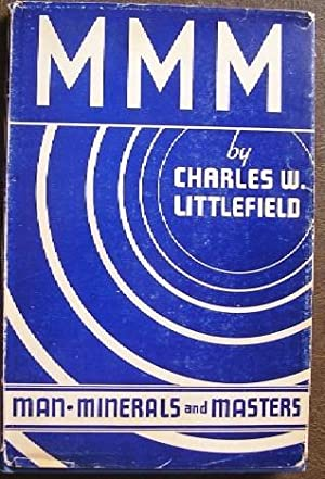Man, Minerals and Masters: Littlefield, Charles W.