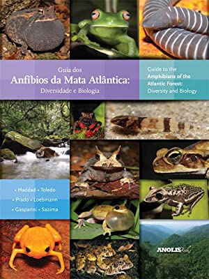Guide to the Amphibians of the Atlantic Forest: Diversity and Biology: Célio F. B. Haddad, Luís ...