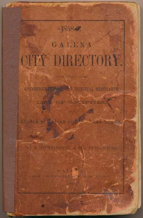 1858-9. Galena City Directory, Containing Also Advertisements of the Principal Merchants, List of ...