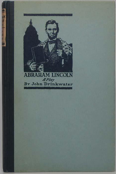Abraham Lincoln: A Play DRINKWATER, John Hardcover Introduction by Arnold Bennett. Small 8vo. Dark blue cloth spine with paper label and light blue paper over boards with blue Lincoln graphic. xii, 112