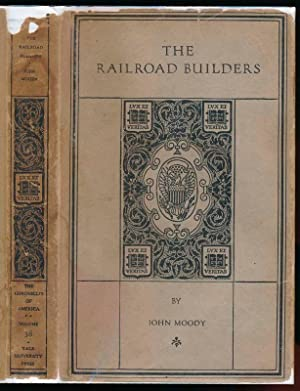 The Railroad Builders: A Chronicle of the Welding of the States.: MOODY, John.