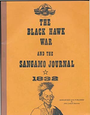 The Black Hawk War and the Sangamo Journal, 1832.: SATTERLEE, John Lodwell (compiler).