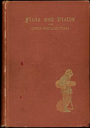 Flute and Violin and Other Kentucky Tales.: ALLEN, James Lane.