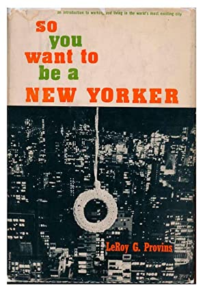 So You Want to Be a New Yorker.: PROVINS, LeRoy G.