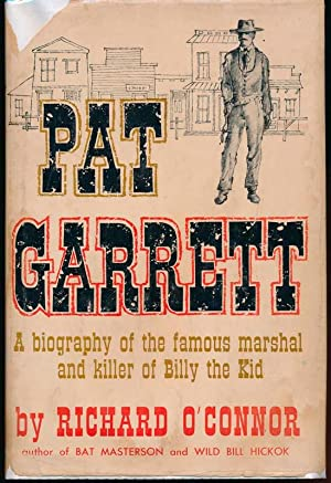 Pat Garrett: A Biography of the Famous Marshal and the Killer of Billy the Kid.: O'CONNOR, Richard.