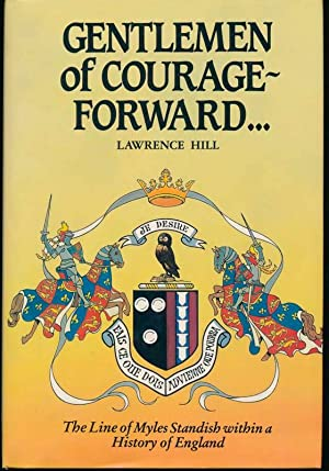 Gentlemen of Courage -- Forward. A history of the Standish family, Lancashire, from the Norman Co...