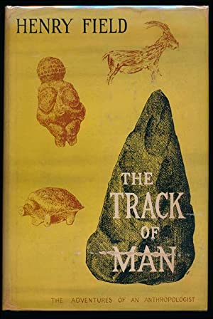 The Track of Man: Adventures of an Anthropologist.: FIELD, Henry.