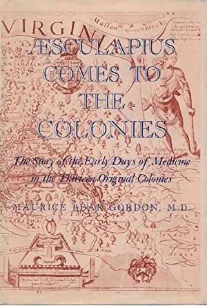 Aesculapius Comes to the Colonies: The Story of the Early Days of Medicine in the Thirteen Origin...
