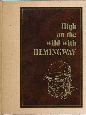 High on the Wild with Hemingway.: ARNOLD, Lloyd R.