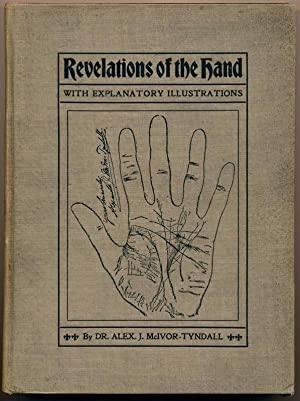 Revelations of the Hand. A Scientific Study of the Shape and Markings of the Hand, as an Index to...