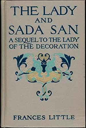 The Lady and the Sada San: A Sequel to The Lady of the Decoration.: LITTLE, Frances.