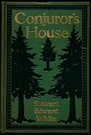 Conjuror's House: A Romance of the Free Forest.: WHITE, Stewart Edward.