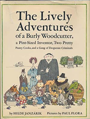 The Lively Adventures of a Burly Woodcutter, a Pint-Sized Inventor, Two Pretty Pastry Cooks, and a ...