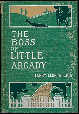The Boss of Little Arcady.: WILSON, Harry Leon.