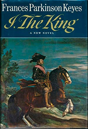 I, the King.: KEYES, Frances Parkinson.