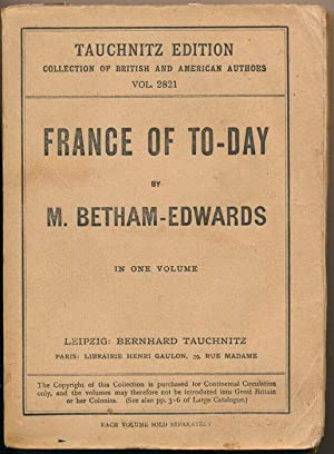 France of To-day: A Survey Comparative and Retrospective.: BETHAM-EDWARDS, Matilda.