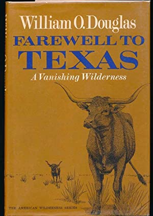Farewell to Texas: A Vanishing Wilderness.: DOUGLAS, William O.