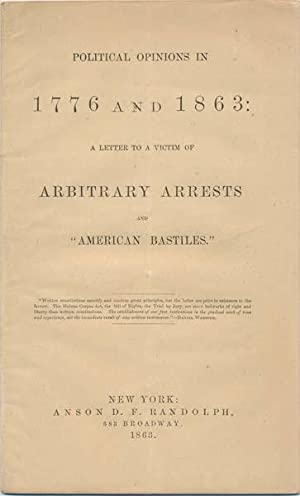"Political Opinions in 1776 and 1863: A Letter to a Victim of Arbitrary Arrests and ""American ..."