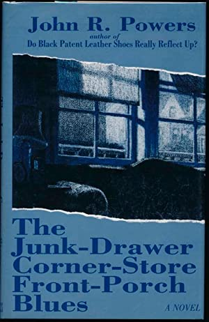 The Junk-Drawer Corner-Store Front-Porch Blues.: POWERS, John R.