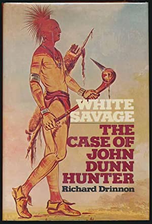 White Savage: The Case of John Dunn Hunter.: DRINNON, Richard.