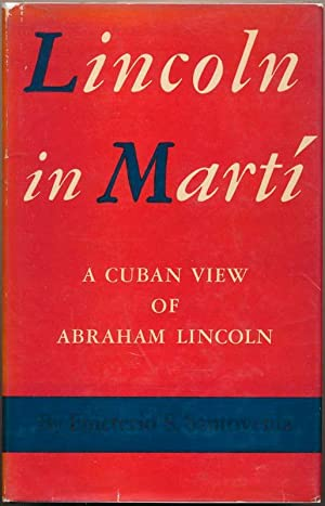 Lincoln in Martí: A Cuban View of Abraham Lincoln.: SANTOVENIA, Emeterio S.