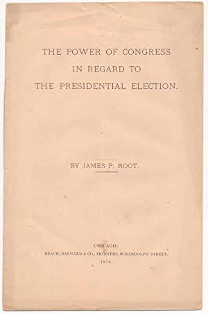 The Power of Congress in Regard to the Presidential Election.: ROOT, James P.