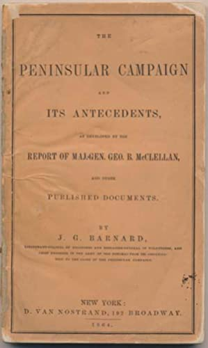 The Peninsular Campaign and Its Antecedent, as Developed by the Report of Maj.-Gen. Geo. B. ...