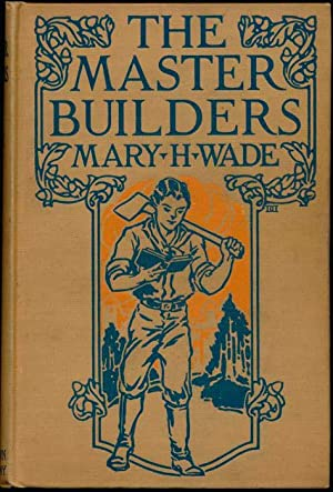 The Master Builders: WADE, Mary H.