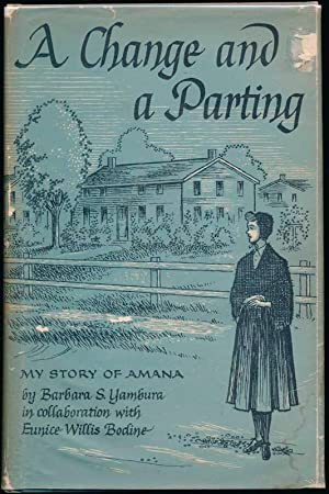 A Change and a Parting: My Story of Amana.: YAMBURA, Barbara S. and BODINE, Eunice W.