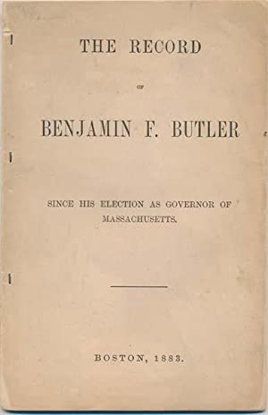 The Record of Benjamin F. Butler Since His Election as Governor of Massachusetts.
