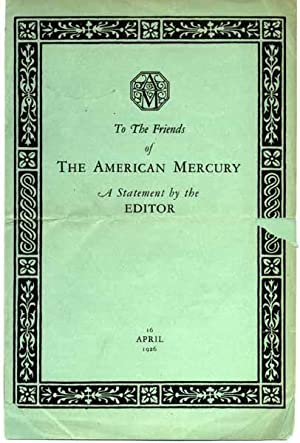 To the Friends of The American Mercury: A Statement by the Editor.: MENCKEN, H.L.