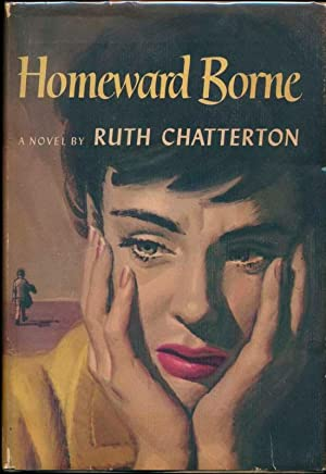 Homeward Borne.: CHATTERTON, Ruth.