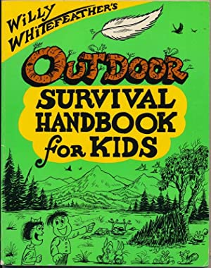 Willy Whitefeather's Outdoor Survival Handbook for Kids.: WHITEFEATHER, Willy.