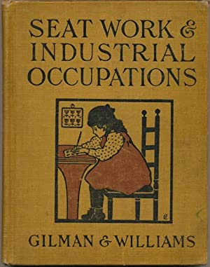 Seat Work and Industrial Occupations: A Practical Course for Primary Grades: GILMAN, Mary L., and ...