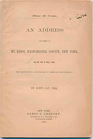 An Address Delivered at Mt. Kisco, Westchester County, New York, on the 4th of July, 1861, the ...