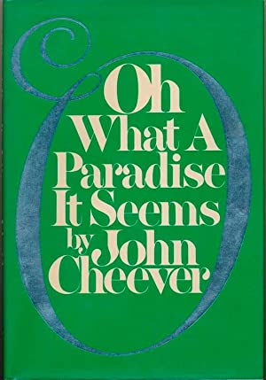 Oh What a Paradise It Seems.: CHEEVER, John.