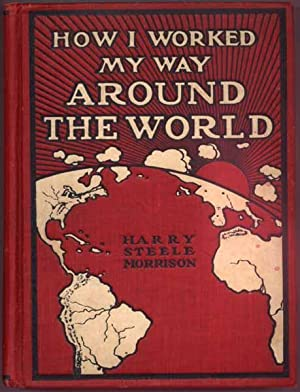 How I Worked My Way Around the World: MORRISON, Harry Steele