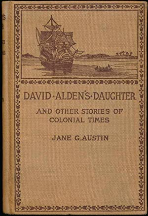 David Alden's Daughter and Other Stories of Colonial Times.: AUSTIN, Jane G.
