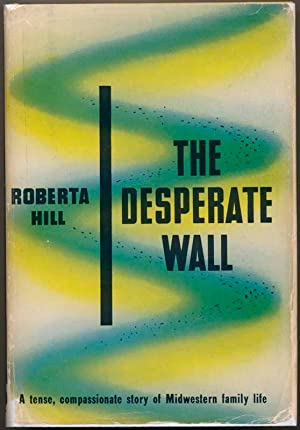 The Desperate Wall.: HILL, Roberta.