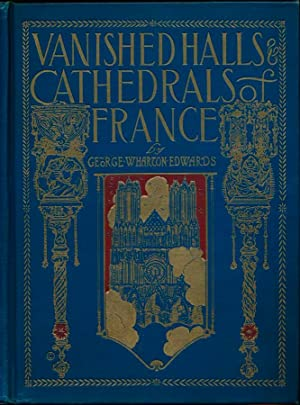 Vanished Halls and Cathedrals of France.: EDWARDS, George Wharton.