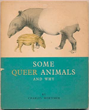 Some Queer Animals and Why.: MORTIMER, Charles.