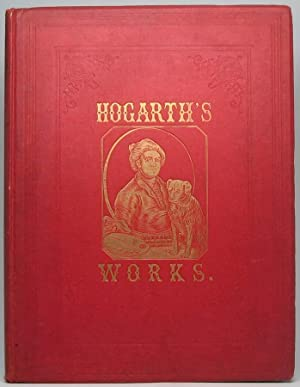 The Works of Hogarth with Sixty-Eight Illustrations: HOGARTH, William