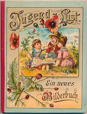 Jugend-Lust. Ein Bilderbuch mit Versen für die lieben kleinen.