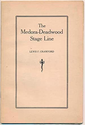 The Medora-Deadwood Stage Line.: CRAWFORD, Lewis F.