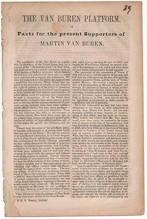 The Van Buren Platform, or Facts for the present Supporters of Martin Van Buren.: VAN BUREN, Martin...